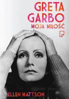 Ellen Mattson Greta Garbo Moja miłość Biografia Okładka książki