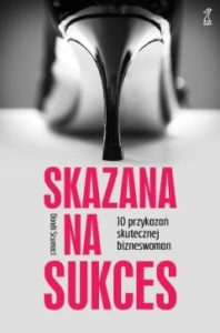 Jak osiągnąć sukces zawodowy książka ciekawy poradnik dla kobiet Skazana nasukces