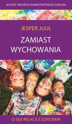 Jesper Juul Zamiast wychowania książka Osile relacji zdzieckiem