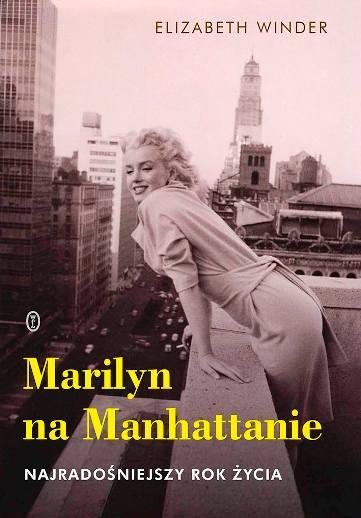 Książka biograficzna oMarilyn Monroe Elizabeth Winder Marilyn naManhattanie Najradośniejszy rok życia Ciekawostki